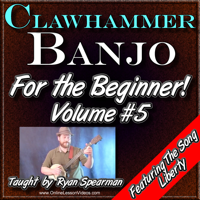 Clawhammer Banjo for the Beginner - Volume #5 - Featuring the song LIBERTY