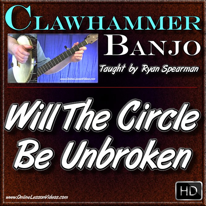 Clawhammer Banjo Lessons - WILL THE CIRCLE BE UNBROKEN - For ...