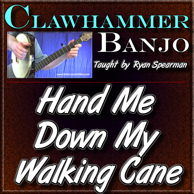 HAND ME DOWN MY WALKING CANE - for Clawhammer Banjo
