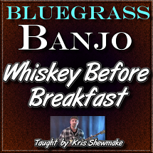 WHISKEY BEFORE BREAKFAST - For Banjo - WITH TABLATURE!
