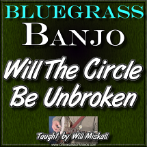 WILL THE CIRCLE BE UNBROKEN - For Banjo