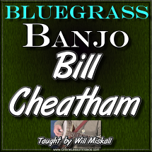 Bill Cheatham - for Bluegrass Banjo