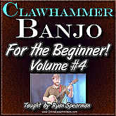 Clawhammer Banjo For The Beginner - Volume #4