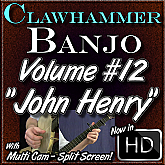 "Clawhammer Banjo For The Beginner - Volume 12 - ""JOHN HENRY"""