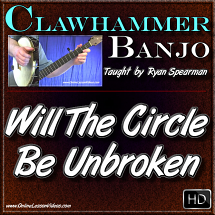 WILL THE CIRCLE BE UNBROKEN - For Clawhammer Banjo