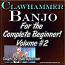 Clawhammer Banjo For The Beginner - Volume #2
