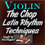 THE CHOP - Latin Rhythm Techniques for Violin