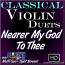 NEARER MY GOD TO THEE - Beautiful Gospel Violin Duet